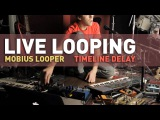 Live Looping with Mobius looper and TimeLine delay