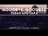 Tegan And Sara - Goodbye, Goodbye OFFICIAL MUSIC VIDEO