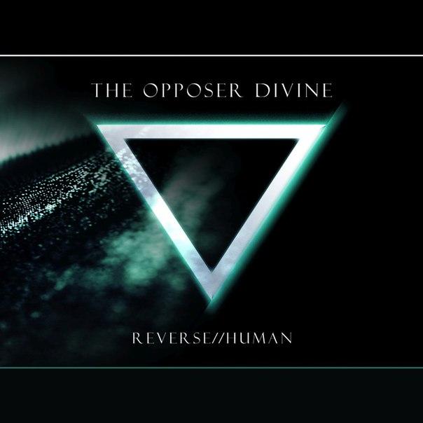 The Opposer Divine — Reverse Human (2016)