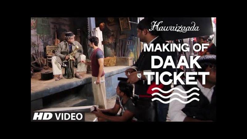 Making of 'Daak Ticket' Video Song   Ayushmann Khurrana   Hawaizaada   Mohit Chauhan, Javed Bashir