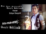 Uzeyir Mehdizade & Fanat & Zulya Uzeyirli - Bir sen bilirsen ( Yep Yeni 2015 )