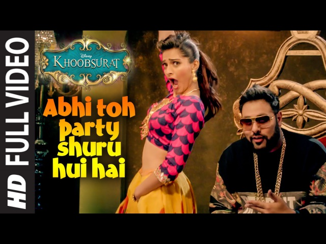 Abhi Toh Party Shuru Hui Hai FULL VIDEO Song | Khoobsurat | Badshah | Aastha