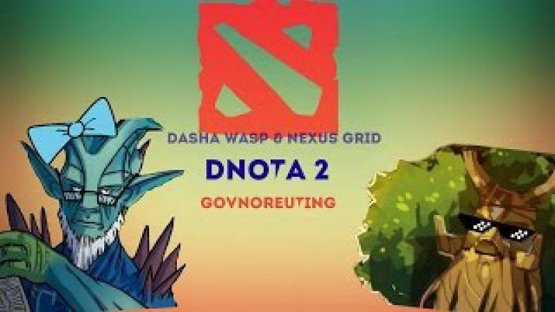 D'nota 2: Dasha Wasp/ Nexus Grid : GOVNOREUTING ┌( ಠ_ಠ)┘