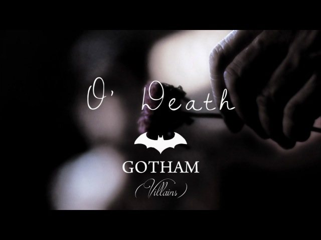 GOTHAM (villains) - O Dᴇᴀᴛʜ (warning graphic content)