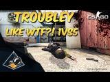 CS:GO - Troubley like WTF?! 1VS5