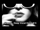 Shanty - Deep Vocal House# 5