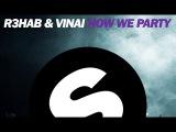 R3HAB &amp VINAI - How We Party (Original Mix)