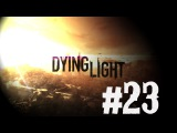 Dying Light - #23(Эвакуация/Бой с Раисом. Финал)