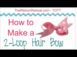 How to Make a Two Loop Hair Bow - TOTT Instructions