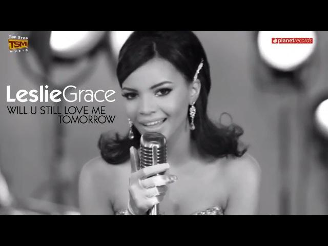 Leslie Grace - Will U Still Love Me Tomorrow (Shirelles bachata cover)