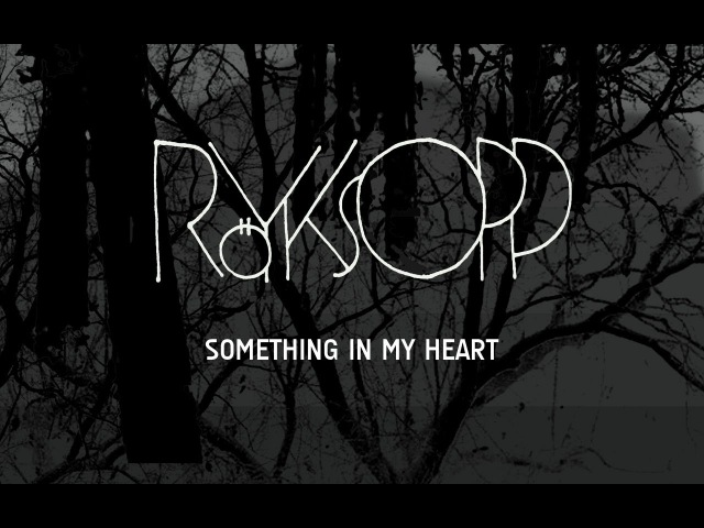 Röyksopp - Something In My Heart (feat. Jamie Irrepressible) » Freewka.com - Смотреть онлайн в хорощем качестве