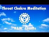 Magical Chants for Throat Chakra Activation 'HAM' Meditation Music
