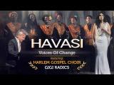 HAVASI Voices of Change ft. Harlem Gospel Choir and Gigi Radics (Official Music Video)