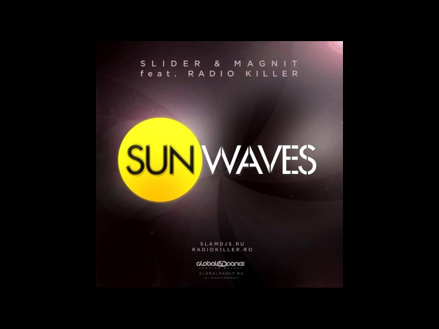 Official Preview! Slider Magnit feat. Radio Killer - Sunwaves (Club Mix) :: www.slamdjs.ru