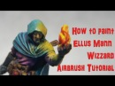 Ellus Mann Wizzard Miniature How to Airbrush Painting Tutorial