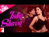 Ishq Shava - Full Song - Jab Tak Hai Jaan  Shah Rukh Khan  Katrina Kaif
