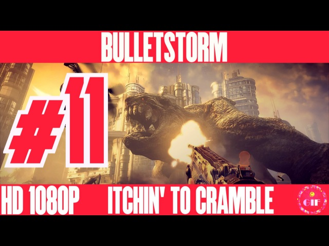 BULLETSTORM - Itchin' To Crumble - Walkthrough No Commentary - Part 11 [HD 1080p]