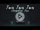 CHAPELIER FOU - Tea Tea Tea (Official Video)