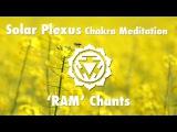 Magical Chakra Meditation Chants for Solar Plexus Chakra RAM Seed Mantra Chanting and Music