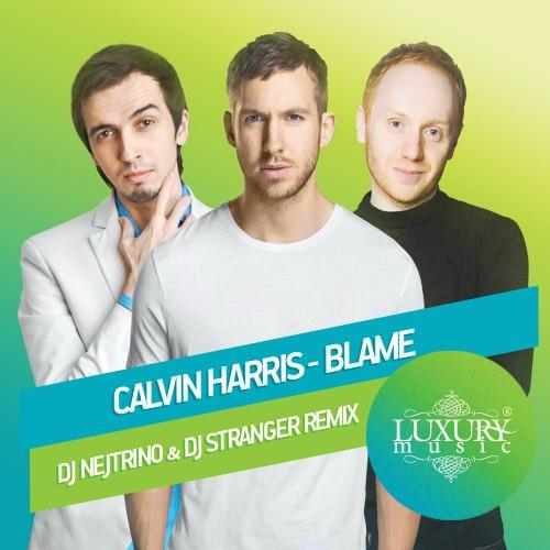 Calvin Harris & John Newman - Blame (DJ Nejtrino & DJ Stranger Remix)