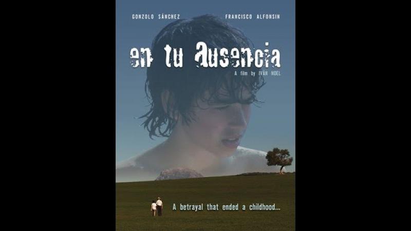 'En Tu Ausencia' HD ('In Your Absence') 2008, by Ivan Noel, director's cut.