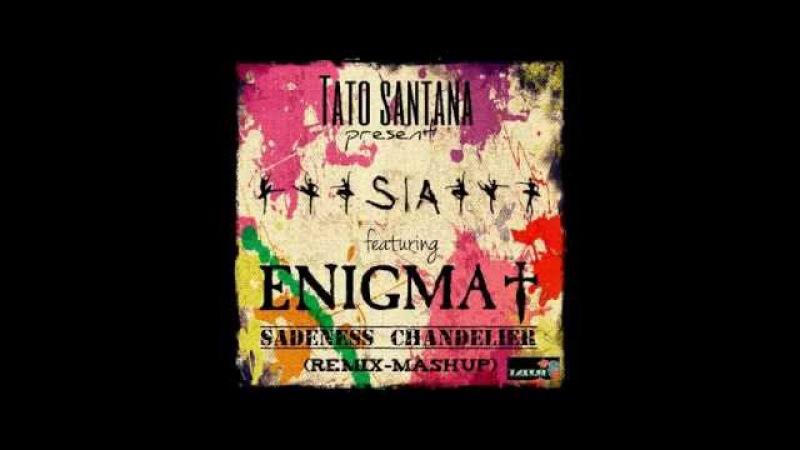Sia ft Enigma - Sadeness Chandelier (RemixMashup by Tato Santana)