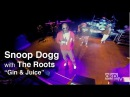 Snoop Dogg Gin Juice LIVE with The Roots