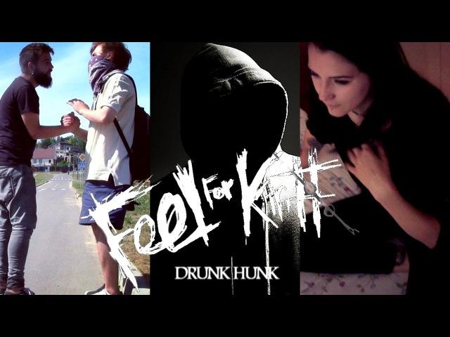 Feel For Kirill - DRUNK HUNK (Official MV)