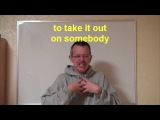 Learn English Daily Easy English Expression 0339 to take it out on somebody