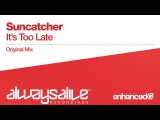 Suncatcher - It's Too Late (Original Mix) OUT NOW