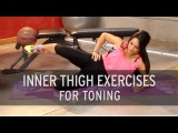 Inner Thigh Exercises For Toning