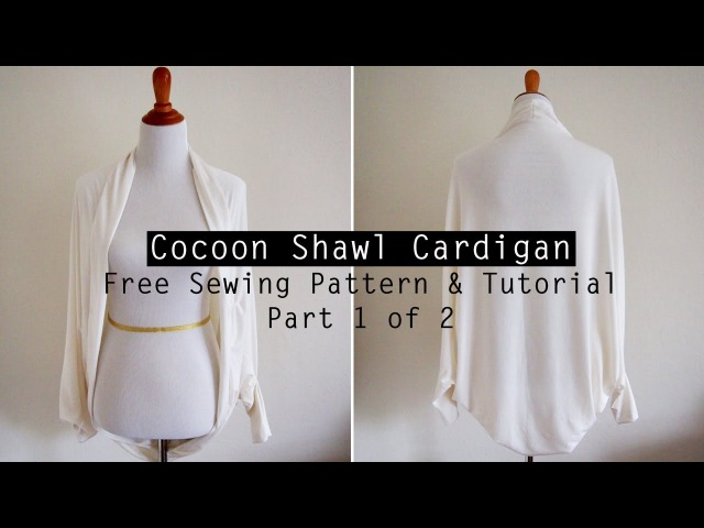 How to Make a Cocoon Shawl Cardigan - Free sewing pattern tutorial - PART 1