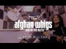 The Afghan Whigs - Turn On The Water [OFFICIAL VIDEO]