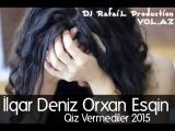 Ilqar Deniz Orxan Esqin Qiz Vermediler 2015 Original