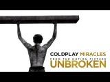 Coldplay - Miracles (Unbroken)