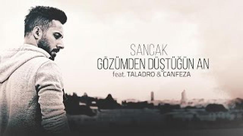 Sancak - Gözümden Düştüğün An feat. Taladro Canfeza