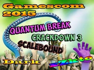 Gamescom 2015 Quantum Break /CRACKDOWN 3 /Scalebound