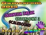 Gamescom 2015 Quantum Break /CRACKDOWN 3 /Scalebound
