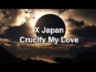 X Japan  - Crucify My Love / Lyrics ♫