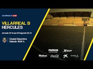 Partido Completo - Villarreal B - Hércules (Sábado 15 / Jornada 29 Grupo III Segunda División B)