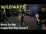 Wildways - Born To Die (Lana Del Rey cover) (live @NAMM MUSIKMESSE RUSSIA)