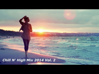 New Chill N' High Mix 2014 Vol. 2 (Relaxing Melodies & Happy Songs)