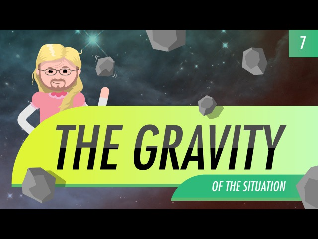 The Gravity of the Situation: Crash Course Astronomy 7