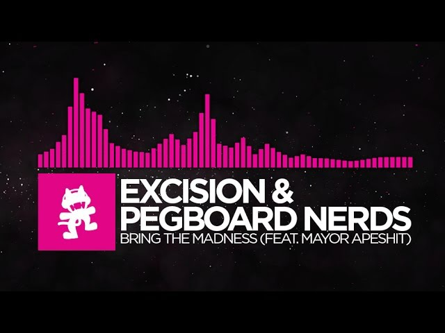 [Drumstep] - Excision Pegboard Nerds - Bring The Madness (feat. Mayor Apeshit) [Monstercat]