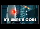 [♪] Portal - If I Were A Core