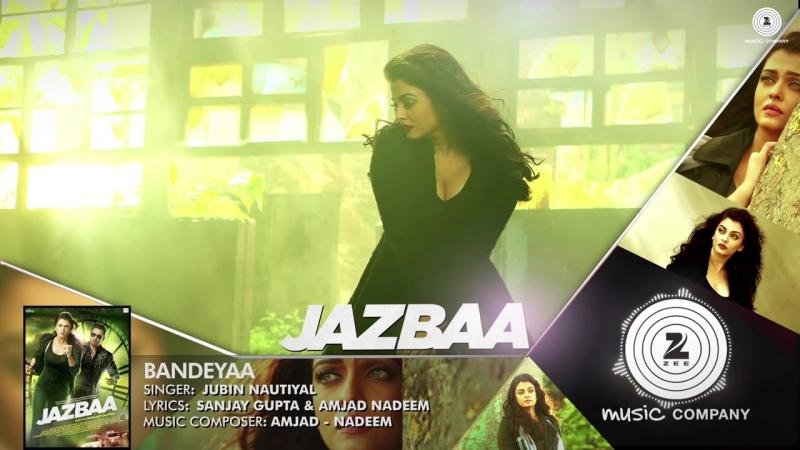 Bandeyaa Jazbaa Full Song Aishwarya Rai Bachchan Irrfan Jubin Amjad Nadeem
