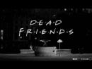 Dead Friends: Friends Recut As A Horror Movie Trailer