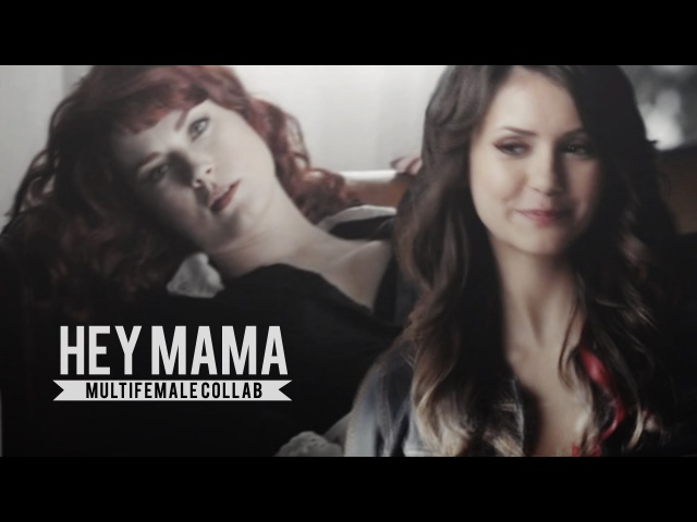 ►Multifemale Collab || Hey Mama