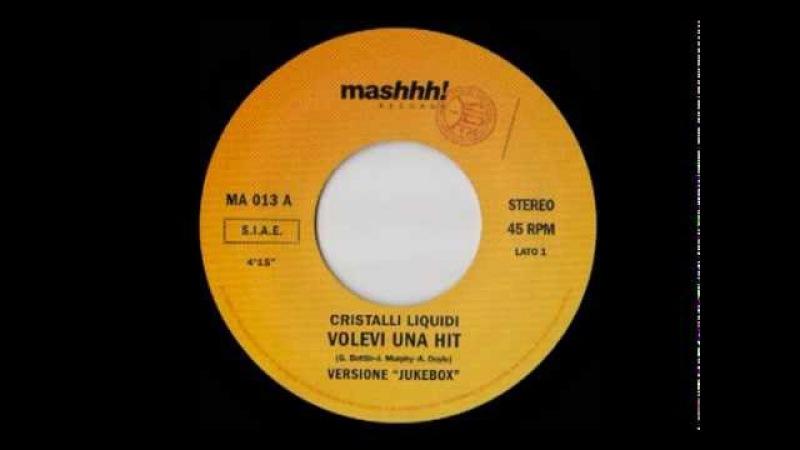 Cristalli Liquidi - Volevi Una Hit (7 Versione Juke Box)
