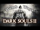 Dumb Ways to Die in Dark Souls II ♪ PARODY